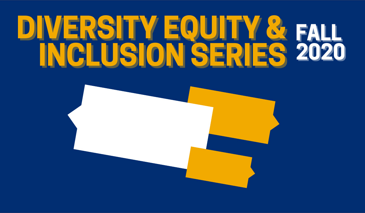 """Diversity Equity & Inclusion Series, Fall 2020"" written in yellow and white on a navy blue background."