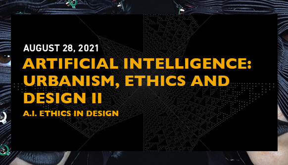 Artificial Intelligence: Urbanism, Ethics, And Design II